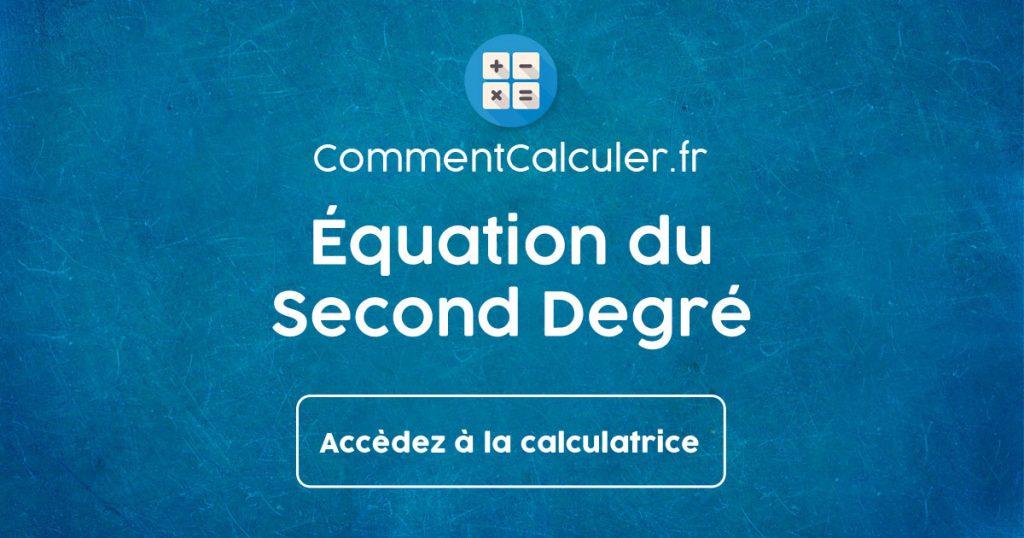 Résoudre une Équation du Second Degré   Cours, Exercices et Calculatrice